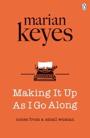 Making It Up As I Go Along ebook by Marian Keyes