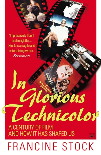 In Glorious Technicolor - A Century of Film and How it has Shaped Us ebook by Francine Stock