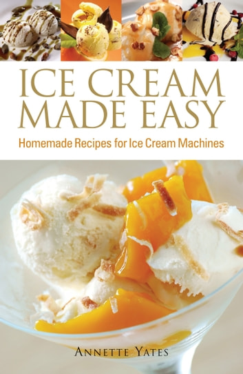 Ice cream made easy ebook by annette yates 9780716023241 rakuten ice cream made easy homemade recipes for ice cream machines ebook by annette yates fandeluxe Choice Image