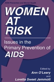 Women at Risk - Issues in the Primary Prevention of AIDS ebook by Ann O'Leary, PhD,Loretta Sweet Jemmott