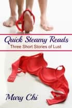 Quick Steamy Reads ebook by Mary Chi