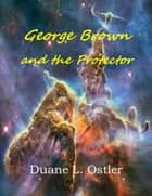 George Brown and the Protector ebook by Duane L. Ostler