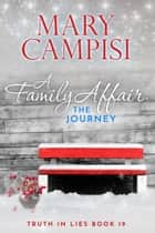 A Family Affair: The Journey - A Small Town Family Saga ebook by Mary Campisi