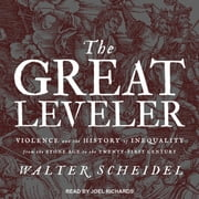 The Great Leveler - Violence and the History of Inequality from the Stone Age to the Twenty-First Century audiobook by Walter Scheidel