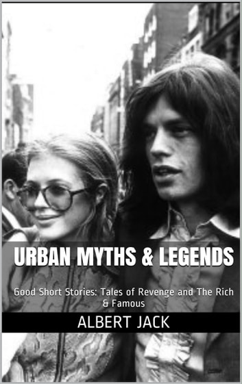 Urban Myths & Legends: Good Short Stories: Tales of Revenge and The Rich &  Famous