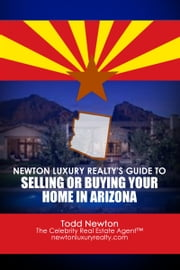 The Guide To Selling Or Buying Your Home In Arizona ebook by Todd Newton