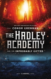 The Hadley Academy for the Improbably Gifted - A Novel ebook by Conor Grennan