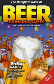 The Complete Book of Beer Drinking Games ebook by Andy Griscom, Ben Rand, Scott Johnston