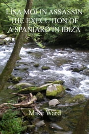 Lisa Molin Assassin: The Execution of a Spaniard in Ibiza ebook by Mike Ward