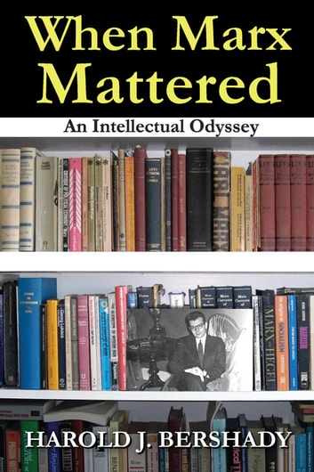 When Marx Mattered - An Intellectual Odyssey ebook by Harold J. Bershady
