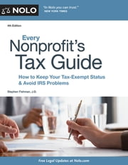 Every Nonprofit's Tax Guide - How to Keep Your Tax-Exempt Status and Avoid IRS Problems ebook by Stephen Fishman, JD