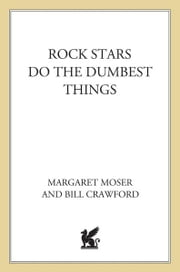Rock Stars Do The Dumbest Things ebook by Margaret Moser,Bill Crawford