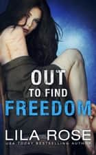 Out to Find Freedom ekitaplar by Lila Rose