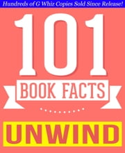 Unwind Dystology - 101 Amazing Facts You Didn't Know - Fun Facts and Trivia Tidbits Quiz Game Books ebook by G Whiz