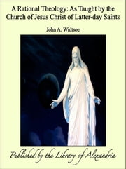 A Rational Theology: As Taught by the Church of Jesus Christ of Latter-day Saints ebook by John A. Widtsoe
