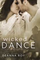 Wicked Dance ebook by Deanna Roy
