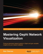 Mastering Gephi Network Visualization ebook by Ken Cherven