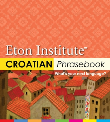 Croatian Phrasebook ebook by Eton Institute