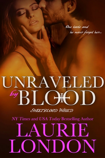 Unraveled By Blood, A Sweetblood World Vampire Romance ebook by Laurie London