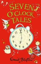 Seven O'Clock Tales ebook by Enid Blyton