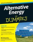 Alternative Energy For Dummies ebook by Rik DeGunther