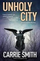 Unholy City - A Claire Codella Mystery ebook by Carrie Smith