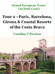 Grand Tours: Tour 2 - Paris, Barcelona, Girona & Coastal Resorts of the Costa Brava ebook by Caroline  Y Preston
