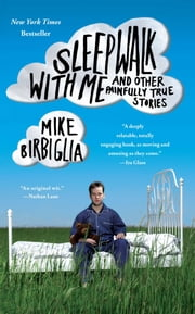 Sleepwalk with Me - and Other Painfully True Stories ebook by Mike Birbiglia