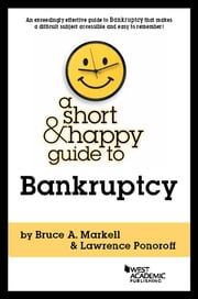 A Short and Happy Guide to Bankruptcy ebook by Bruce Markell, Lawrence Ponoroff