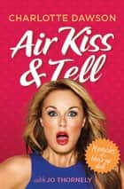 Air Kiss and Tell ebook by Charlotte Dawson with Jo Thornely