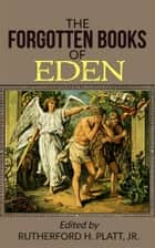 The Forgotten Books Of Eden ebook by Jr., Rutherford H. Platt