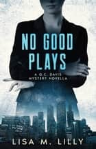 No Good Plays - A Q.C. Davis Mystery Novella ebook by Lisa M. Lilly