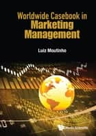 Worldwide Casebook in Marketing Management ebook by Luiz Moutinho