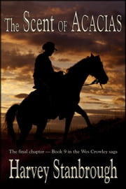 The Scent of Acacias - The Wes Crowley Series, #9 ebook by Harvey Stanbrough