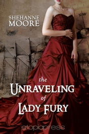 The Unraveling of Lady Fury ebook by Shehanne Moore
