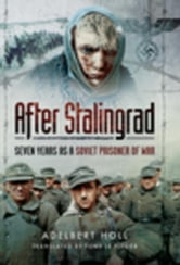 After Stalingrad: Seven Years as a Soviet Prisoner of War ebook by Holl, Albert