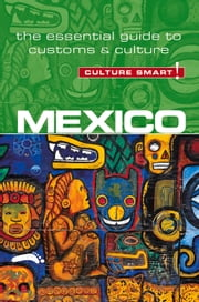 Mexico - Culture Smart! - The Essential Guide to Customs & Culture ebook by Russell Maddicks
