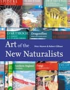 Art of the New Naturalists: A Complete History ebook by Peter Marren, Robert Gillmor, Robert Gillmor,...