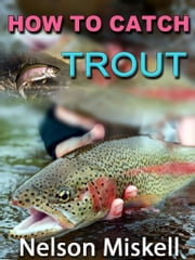 How To Catch Trout ebook by Nelson Miskell