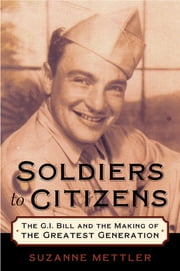 Soldiers to Citizens - The G.I. Bill and the Making of the Greatest Generation ebook by Suzanne Mettler
