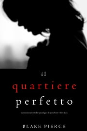 Il Quartiere Perfetto (Un emozionante thriller psicologico di Jessie Hunt—Libro Due) ebook by Blake Pierce