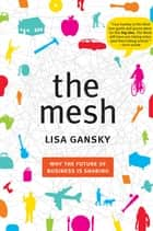 The Mesh - Why the Future of Business Is Sharing ebook by Lisa Gansky