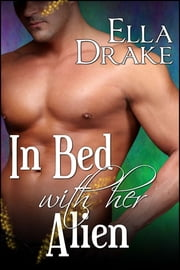 In Bed with Her Alien ebook by Ella Drake
