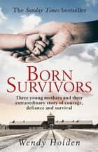 Born Survivors ebook by Wendy Holden