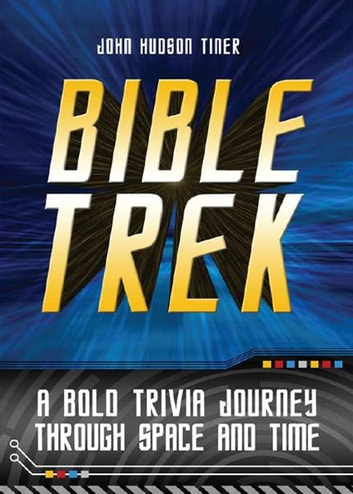 Bible Trek - A Bold Trivia Journey Through Space and Time ebook by John Hudson Tiner