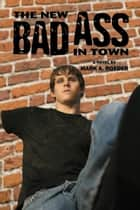 The New Bad Ass in Town ebook by Mark A. Roeder
