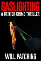Gaslighting: A British Crime Thriller eBook by Will Patching