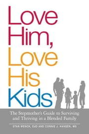 Love Him, Love His Kids: The Stepmother's Guide to Surviving and Thriving in a Blended Family ebook by Wenck, Stan