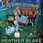 Ghost of a Potion audiobook by Heather Blake