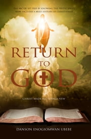 Return to God - The ABC of 'set free by knowing the truth' ebook by Danson Enogiomwan Ubebe